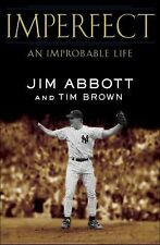 Imperfect An Improbable Life by Jim Abbott/Tim Brown (Hardcover)  Yankees Angels