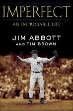 Imperfect: An Improbable Life Abbott, Jim, Brown, Tim Hardcover