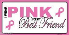 I Wear Pink For My Best Friend Breast Cancer Pink Ribbon Metal License Plate
