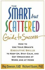 The Smart but Scattered Guide to Success : How to Use Your Brain's Executive...