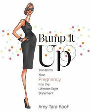 Bump It Up : Transform Your Pregnancy into the Ultimate Style Statement by...