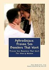 Aphrodisiacs: Proven Sex Boosters That Work : For Men and Women by Tony, Tony...