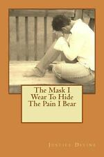 The Mask I Wear to Hide the Pain I Bear by Justice Divine (2013, Paperback)