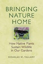 Bringing Nature Home: How Native Plants Sustain Wildlife in Our Gardens, Tallamy