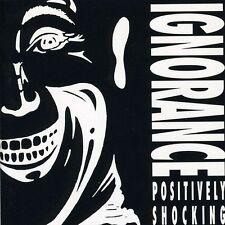 IGNORANCE - Positively Shocking CD