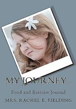 My Journey... : Food and Exercise Journal by Rachel E. Fielding (2010,...