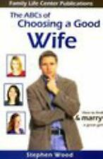 The ABC's of Choosing a Good Wife: How to find & marry a great girl, Stephen Woo