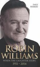 Robin Williams : When the Laughter Stops, 1951-2014 by Emily Herbert (2014,...