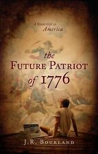 The Future Patriot Of 1776 : A Novel Gift to America by J. R. Bourland (2011,...