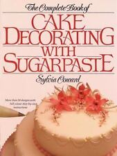 The Complete Book of Cake Decorating With Sugarpaste