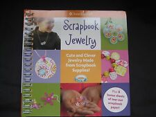 Scrapbook Jewelry : Cute and Clever Jewerly Made from Scrapbook Supplies! (2010,