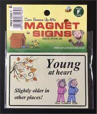"Novelty sign fridge magnet ""Young at Heart - Slightly Older in Other Places!"""