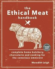 The Ethical Meat Handbook: Complete Home Butchery, Charcuterie and Cooking~NEW