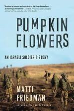Pumpkinflowers: A Soldier's Story  by Matti Friedman (Hardcover)