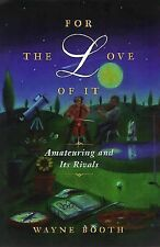 For the Love of It : Amateuring and Its Rivals by Wayne Booth (1999, Hardcover)