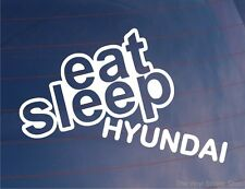 EAT SLEEP HYUNDAI Funny JDM Car/Van/Window/Bumper/Laptop Sticker/Decal