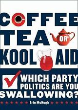 Coffee, Tea, Or Kool-Aid: Which Party Politics Are You Swallowing? McHugh, Erin