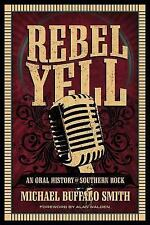Rebel Yell : An Oral History of Southern Rock by Michael Buffalo Smith (2014,...