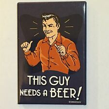 Fridge / Tool Box Retro Humour This Guy Needs a Beer funny