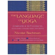 NEW The Language of Yoga: Complete A to Y Guide to Asana Names, Sanskrit Terms,