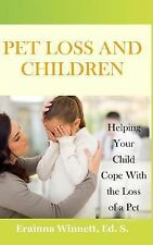 Pet Loss and Children: Helping Your Child Cope with the Loss of a Pet by...