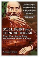 Still Point of the Turning World: The Life of Gai-Fu Feng,Carol A. Wilson,New Bo