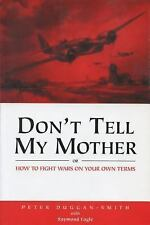Don't Tell My Mother : How to Fight War on Your Own Terms by Peter...