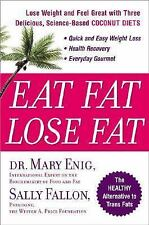 Eat Fat, Lose Fat: Lose Weight And Feel Great With The Delicious, Science-based