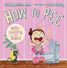 How to Pee : Potty Training for Girls by Todd Spector (2016, Hardcover)