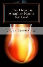 The Heart Is Another Name for God by Renee M. (2013, Paperback)