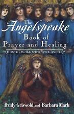 The Angelspeake Book of Prayer and Healing by Barbara Mark and Trudy Griswold...