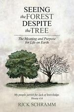 Seeing the Forest Despite the Tree : The Meaning and Purpose for Life on...