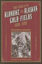 Two Years in the Klondike and Alaskan Gold Fields 1896-1898: A Thrilling Narrati
