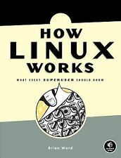 How Linux Works : What Every Superuser Should Know by Brian Ward (2004,...
