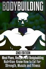 Bodybuilding : Meal Plans, Recipes and Bodybuilding Nutrition: Know How to...