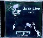 SANTEZ AUS CHICAGO cd JAZZ-LIVE TEIL 2 RARE OOP MINT