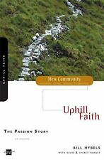 The Passion Story: Uphill Faith New Community Bible Study Series - Hybels, Bill