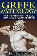 Greek Mythology : Myths and Legends of the Gods, Titans, Zeus, Olympians and...