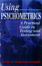 Using Psychometrics: A Practical Guide to Testing and Assessment Edenborough, Ro