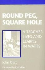 Round Peg, Square Hole: A Teacher Lives and Learns in Watts, Gust, John
