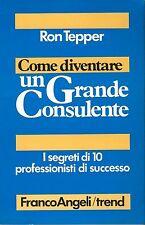 Come diventare un grande consulente - Ron Tepper - Franco Angeli