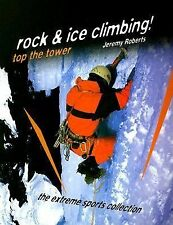 Rock & Ice Climbing! Top the Tower (Extreme Sports Collection)