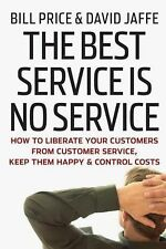 The Best Service Is No Service : How to Liberate Your Customers from Customer...