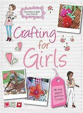 Crafting for Girls - 35 easy-to-make craft projects, which are perfect to make a
