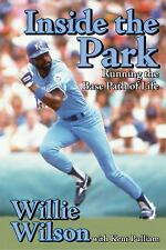 Inside the Park: Running the Base Path of Life Willie Wilson, with Kent Pulliam
