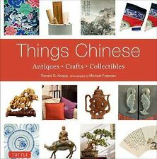 Things Chinese : Antiques, Crafts, Collectibles by Ronald G. Knapp (2015,...