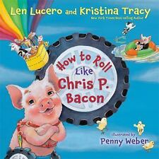 How to Roll Like Chris P. Bacon, Tracy, Kristina, Lucero, Len, Very Good Book