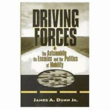 Driving Forces: The Automobile, Its Enemies, and the Politics of Mobility Dunn