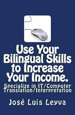 Use Your Bilingual Skills to Increase Your Income. Specialize in It/Computer...