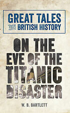 Great Tales from British History: On the Eve of the Titanic Disaster (Great Tale